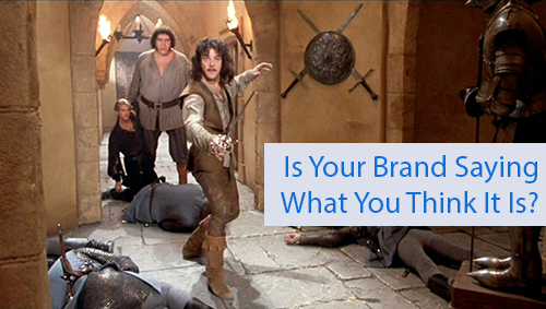 Is Your Brand Saying What You Think It Is?