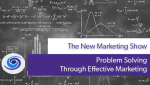 Episode #1 The New Marketing Show : Problem Solving Through Effective Marketing