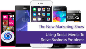 Episode #3 The New Marketing Show: Using Social Media To Solve Business Problems