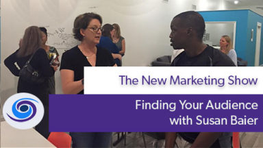 Episode #7 The New Marketing Show: Finding Your Audience With Susan Baier