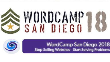 WordCamp San Diego 2018: Stop Selling Websites Start Solving Problems