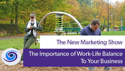 Episode #11 The New Marketing Show: The Importance of Work-Life Balance