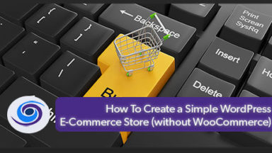 How To Create A Simple WordPress Ecommerce Store