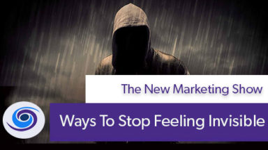 Episode #12 The New Marketing Show: Ways To Stop Feeling Invisible