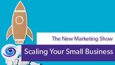 Episode #19 The New Marketing Show: Scaling Your Business