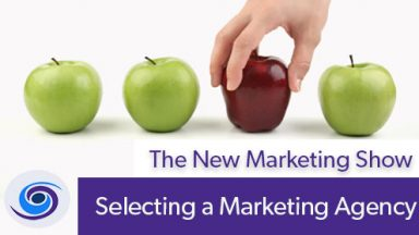 Episode #27 The New Marketing Show: How To Select a Marketing Agency