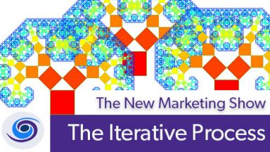 Episode #28 The New Marketing Show: The Iterative Process