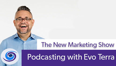 Episode #31 The New Marketing Show: Podcasting With Evo Terra