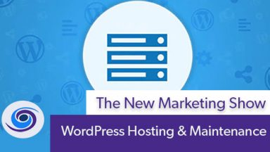 Episode #32 The New Marketing Show: WordPress Hosting & Maintenance