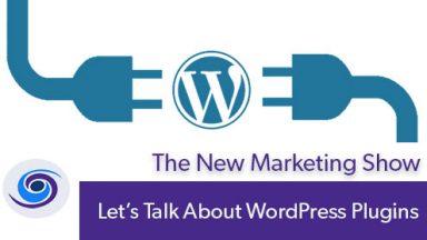 Episode #33 The New Marketing Show: WordPress Plugins