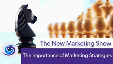 Episode #35 The New Marketing Show: Creating a Marketing Strategy