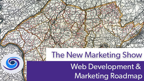 Episode #38 The New Marketing Show: Trinity Web Media Web Development & Marketing Roadmap