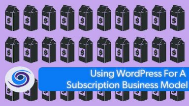 Using WordPress For A Subscription Business Model