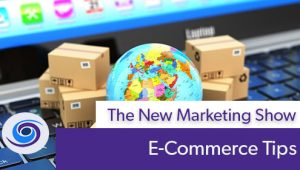 Episode #46 The New Marketing Show: E-Commerce Tips
