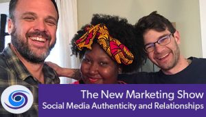 Episode #44 The New Marketing Show: Social Media Authenticity and Relationships