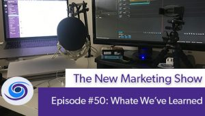 Episode #50 The New Marketing Show: What We've Learned Podcasting