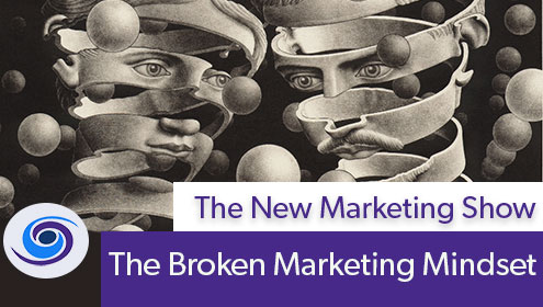 Episode #47 The New Marketing Show: Broken Marketing Mindsets