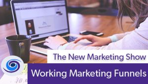 Episode #56 The New Marketing Show: Working Marketing Funnels