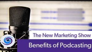 Episode #59 The New Marketing Show: Benefits of Podcasting