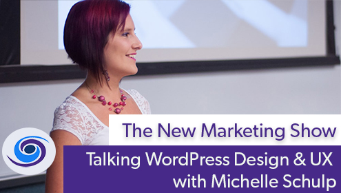 Episode #63 The New Marketing Show: Talking WordPress Design & UX with Michelle Schulp
