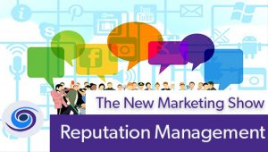 Episode #65 The New Marketing Show: Reputation Management