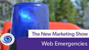 Episode #68 The New Marketing Show: Web Emergencies