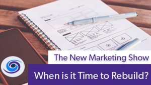 Episode #69 The New Marketing Show: When is it Time to Rebuild?