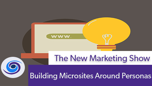 Episode #76 The New Marketing Show: Building Microsites Around Personas