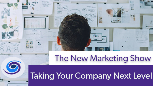 Episode #73 The New Marketing Show: Taking Your Company Next Level