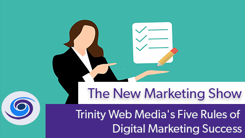 Episode #79 The New Marketing Show: Trinity Web Media's Five Rules of Digital Marketing Success