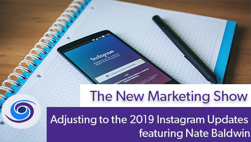 Episode #82 The New Marketing Show: Adjusting to the 2019 Instagram Updates featuring Nate Baldwin