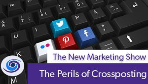 Episode #84 The New Marketing Show: The Perils of Crossposting
