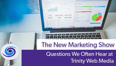 Questions We Often Hear at Trinity Web Media