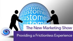 Episode #88 The New Marketing Show: Providing a Frictionless Experience