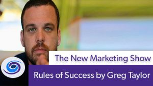 Episode #92 The New Marketing Show: Rules of Success by Greg Taylor