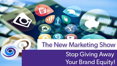 Episode #90 The New Marketing Show: Stop Giving Away Your Brand Equity!