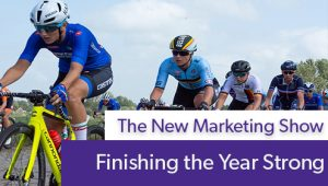 Episode #89 The New Marketing Show: Finishing Strong