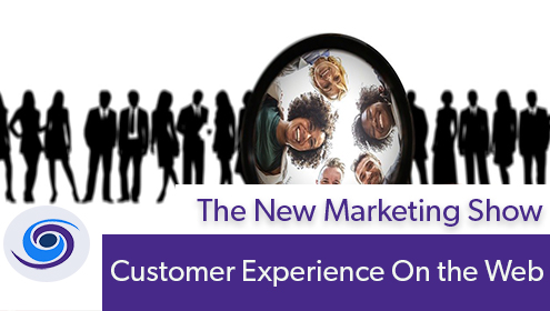 Customer Experience On the Web, Episode #95 The New Marketing Show: Customer Experience On the Web