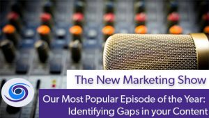 Episode #96 The New Marketing Show: Our Most Popular Episode of the Year: Identifying Gaps in your Content
