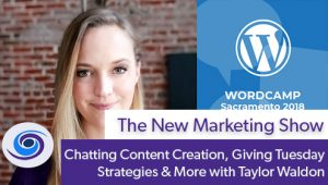 Episode #97 The New Marketing Show: Chatting Content Creation, Giving Tuesday Strategies & More with Taylor Waldon