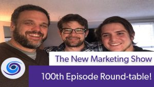 Episode #100 The New Marketing Show: 100th Episode Round-table!