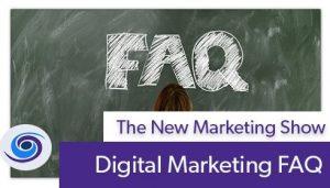 Episode #103 The New Marketing Show: Digital Marketing FAQ