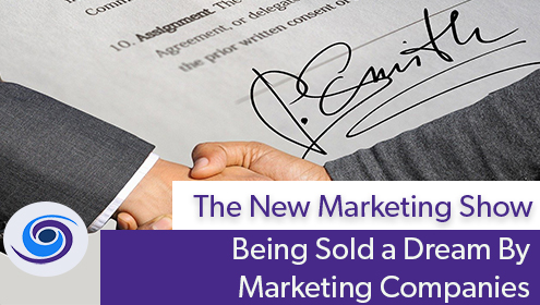 Episode #101 The New Marketing Show: Being Sold a Dream By Marketing Companies