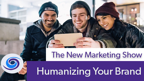 Episode #107 The New Marketing Show: Humanizing Your Brand
