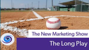 Episode #109 The New Marketing Show: The Long Play of Content Marketing