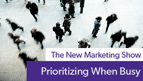 Episode #106 The New Marketing Show: Prioritizing When Busy