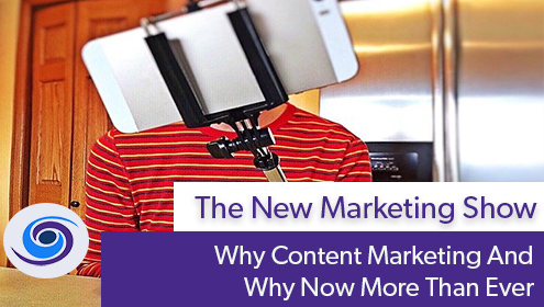 Episode #111 The New Marketing Show: Why Content Marketing And Why Now More Than Ever