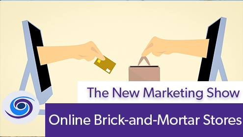 Episode #110 The New Marketing Show: Online Brick-and-Mortar Stores